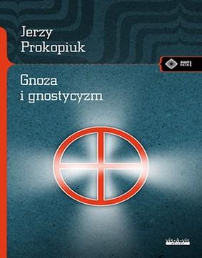 Jerzy Prokopiuk - Gnoza i gnostycyzm