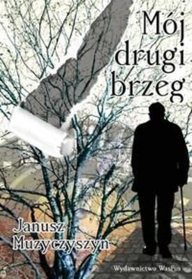 Janusz Muzyczyszyn - Mój drugi brzeg