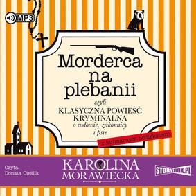 Karolina Morawiecka - Morderca na plebanii, czyli klasyczna powieść kryminalna o wdowie, zakonnicy i psie (z kulinarnym podtekstem)
