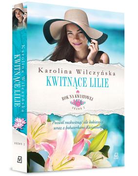 Karolina Wilczyńska - Kwitnące lilie. Rok na Kwiatowej. Tom 6