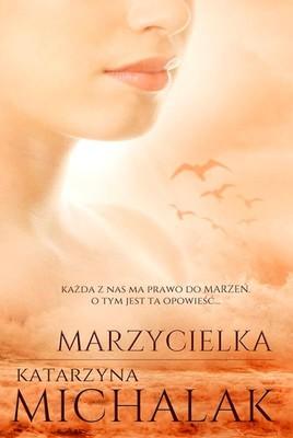 Katarzyna Michalak - Marzycielka. Trylogia autorska. Tom 3