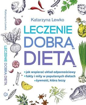 Katarzyna Lewko - Leczenie dobrą dietą