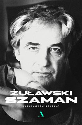 Aleksandra Szarłat - Żuławski. Szaman