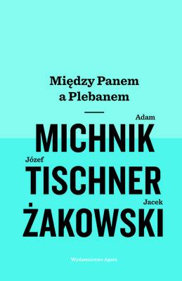 Adam Michnik, Józef Tischner, Jacek Żakowski - Między Panem a Plebanem
