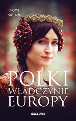 Iwona Kienzler - Polki. Władczynie Europy