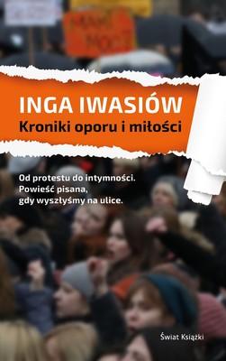 Inga Iwasiów - Kroniki oporu i miłości