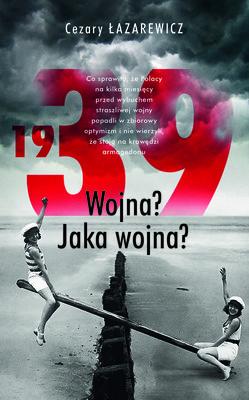 Cezary Łazarkiewicz - 1939. Wojna? Jaka wojna?