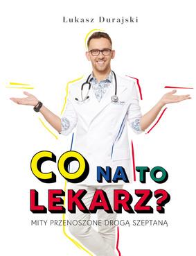 Łukasz Durajski - Co na to lekarz? Mity przenoszone drogą szeptaną