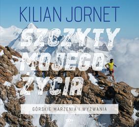 Kilian Jornet - Szczyty mojego życia. Górskie marzenia i wyzwania / Kilian Jornet - Summits Of My Life. Somnis I Reptes A La Muntanya