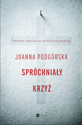 Joanna Podgórska - Spróchniały krzyż