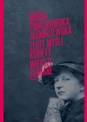 Maria Pawlikowska-Jasnorzewska - Złote myśli kobiety. Wiersze zebrane