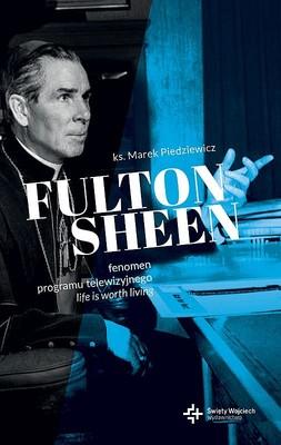 Marek Piedziewicz - Fulton Sheen. Fenomen programu Life is worth living