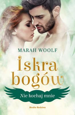 Marah Woolf - Nie kochaj mnie. Iskra bogów. Tom 1