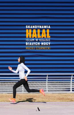 Maciej Czarnecki - Skandynawia HALAL. Islam w krainie białych nocy