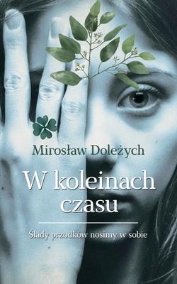 Mirosław Doleżych - W koleinach czasu