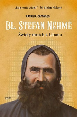 Patrizia Cattaneo - Bł. Stefan Nehme. Święty mnich z Libanu