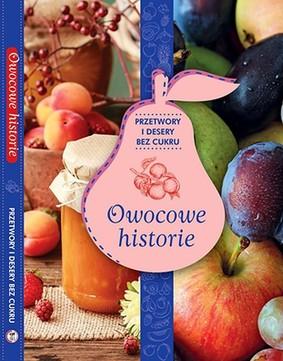 Owocowe historie. Przetwory i desery bez cukru