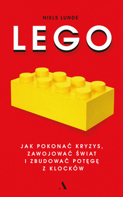 Niels Lunde - Lego. Jak pokonać kryzys, zawojować świat i zbudować potęgę z klocków / Niels Lunde - Miraklet I LEGO