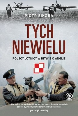 Piotr Sikora - Tych niewielu. Polscy lotnicy w bitwie o Anglię