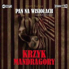 Piotr Kulpa - Krzyk Mandragory. Pan na Wisiołach. Tom 2