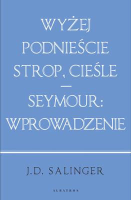 J.D. Salinger - Wyżej podnieście strop, cieśle / Seymour: wprowadzenie