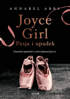 Annabel Abbs - Joyce Girl. Pasja i upadek. Literacka opowieść o córce Jamesa Joyce'a