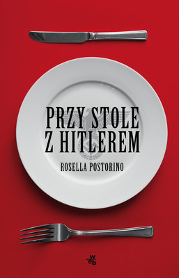 Rosella Postorino - Przy stole z Hitlerem