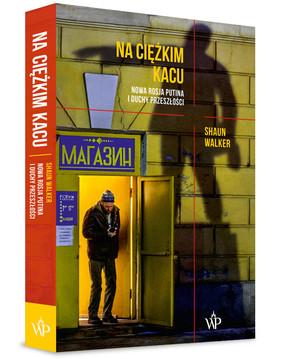 Shaun Walker - Na ciężkim kacu. Nowa Rosja Putina i duchy przeszłości