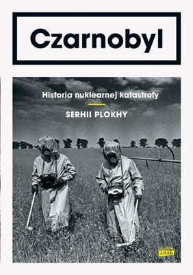 Serhii Plokhii - Czarnobyl. Historia nuklearnej katastrofy