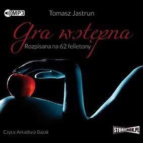 Tomasz Jastrun - Gra wstępna. Rozpisana na 62 felietony