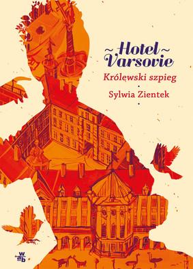 Sylwia Zientek - Królewski szpieg. Hotel Varsovie. Tom 3