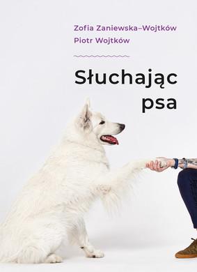 Zofia Zaniewska-Wojtków, Piotr Wojtków - Słuchając psa
