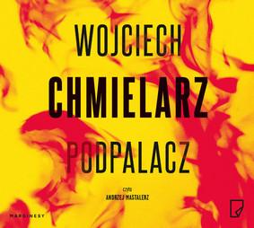 Wojciech Chmielarz - Jakub Mortka. Tom 1. Podpalacz