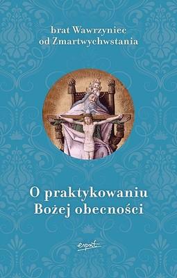 Brat Wawrzyniec od Zmartwychwstania - O praktykowaniu Bożej obecności