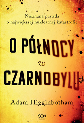 Adam Higginbotham - O północy w Czarnobylu / Adam Higginbotham - Midnight In Chernobyl