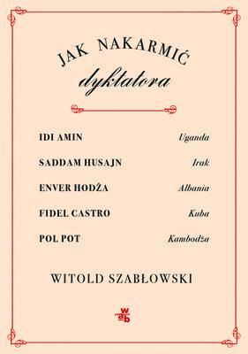 Witold Szabłowski - Jak nakarmić dyktatora?