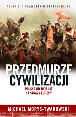 Michael Morys-Twarowski - Przedmurze cywilizacji. Polska 1000 lat na straży Europy
