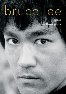 Matthew Polly - Bruce Lee. Życie