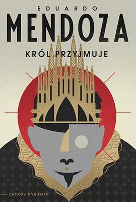 Eduardo Mendoza - Król przyjmuje. Zasady dynamiki. Tom 1