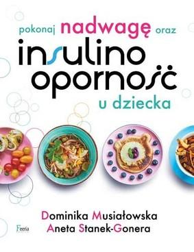 Dominika Musiałowska, Aneta Stanek-Gonera - Pokonaj nadwagę oraz insulinooporność u dziecka