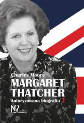 Charles Moore - Margaret Thatcher. Autoryzowana biografia. Zawsze naprzód. Tom 1-2
