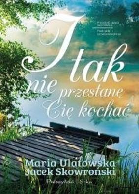 Jacek Skowroński, Maria Ulatowska - I tak nie przestanę cię kochać