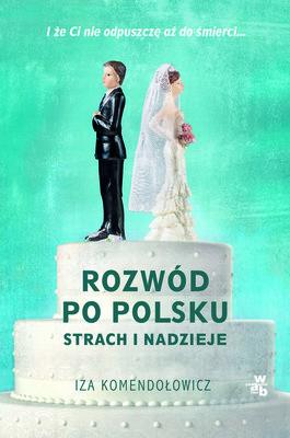 Iza Komendołowicz - Rozwód po polsku. Strach i nadzieje
