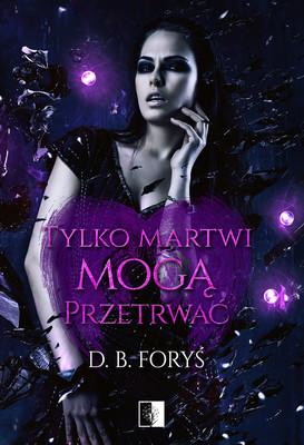 D.B. Foryś - Tylko martwi mogą przetrwać. Tessa Brown. Tom 2