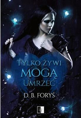 D.B. Foryś - Tylko żywi mogą umrzeć. Tessa Brown. Tom 1