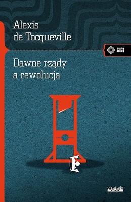 Alexis de Tocqueville - Dawne rządy a rewolucja