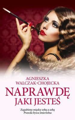 Agnieszka Walczak-Chojecka - Naprawdę jaki jesteś