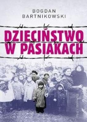 Bogdan Bartnikowski - Dzieciństwo w pasiakach