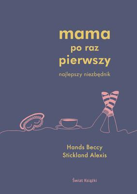 Beccy Cole, Alexis Stickland - Mama po raz pierwszy. Najlepszy niezbędnik