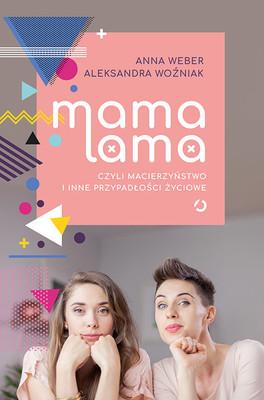 Anna Weber, Aleksandra Wozniak - Mama lama, czyli macierzyństwo i inne przypadłości życiowe